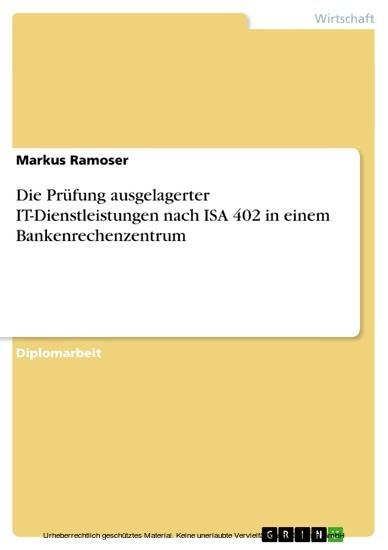 Die Prüfung ausgelagerter IT-Dienstleistungen nach ISA 402 in einem Bankenrechenzentrum - Blick ins Buch