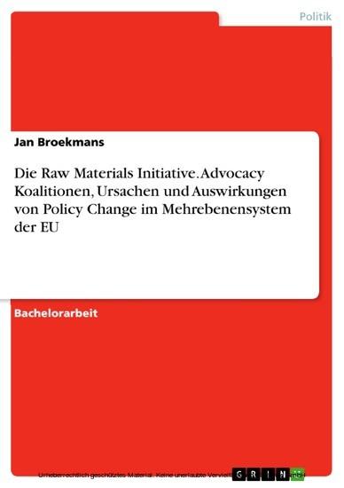 Die Raw Materials Initiative. Advocacy Koalitionen, Ursachen und Auswirkungen von Policy Change im Mehrebenensystem der EU - Blick ins Buch