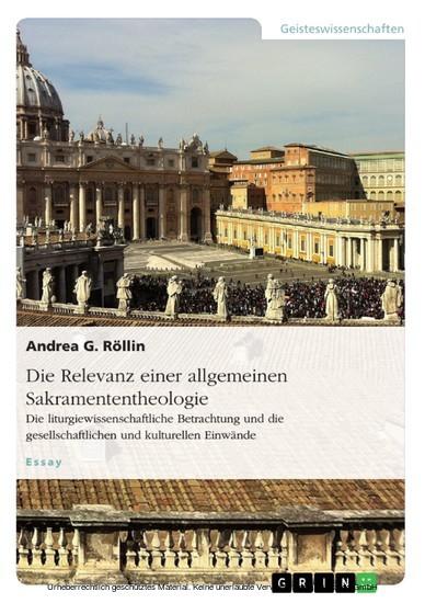 Die Relevanz einer allgemeinen Sakramententheologie. Die liturgiewissenschaftliche Betrachtung und die gesellschaftlichen und kulturellen Einwände - Blick ins Buch
