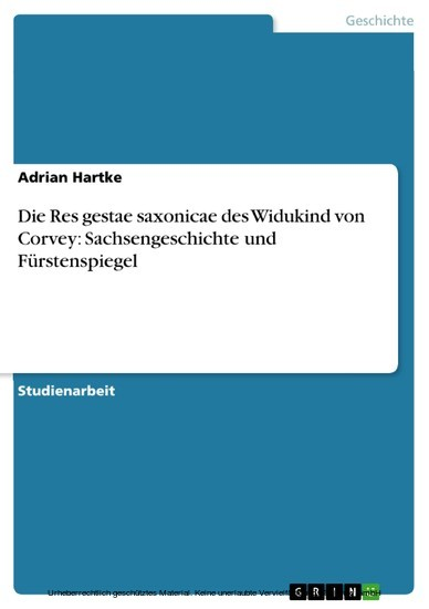 Die Res gestae saxonicae des Widukind von Corvey: Sachsengeschichte und Fürstenspiegel - Blick ins Buch