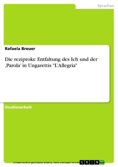 Die reziproke Entfaltung des Ich und der 'Parola' in Ungarettis 'L'Allegria' - Blick ins Buch