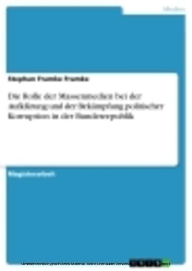 Die Rolle der Massenmedien bei der Aufklärung und der Bekämpfung politischer Korruption in der Bundesrepublik - Blick ins Buch
