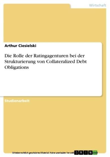 Die Rolle der Ratingagenturen bei der Strukturierung von Collateralized Debt Obligations - Blick ins Buch