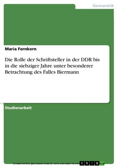 Die Rolle der Schriftsteller in der DDR bis in die siebziger Jahre unter besonderer Betrachtung des Falles Biermann - Blick ins Buch
