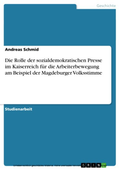 Die Rolle der sozialdemokratischen Presse im Kaiserreich für die Arbeiterbewegung am Beispiel der Magdeburger Volksstimme - Blick ins Buch