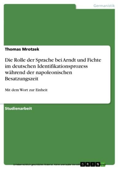 Die Rolle der Sprache bei Arndt und Fichte im deutschen Identifikationsprozess während der napoleonischen Besatzungszeit - Blick ins Buch