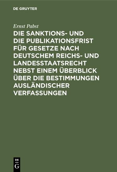 Die Sanktions- und die Publikationsfrist für Gesetze nach deutschem Reichs- und Landesstaatsrecht nebst einem Überblick über die Bestimmungen ausländischer Verfassungen - Blick ins Buch