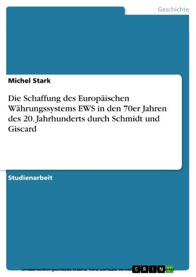 Die Schaffung des Europäischen Währungssystems EWS in den 70er Jahren des 20. Jahrhunderts durch Schmidt und Giscard - Blick ins Buch