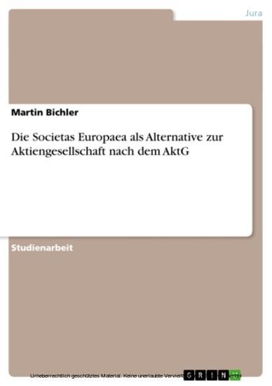 Die Societas Europaea als Alternative zur Aktiengesellschaft nach dem AktG - Blick ins Buch