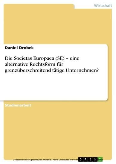 Die Societas Europaea (SE) - eine alternative Rechtsform für grenzüberschreitend tätige Unternehmen? - Blick ins Buch