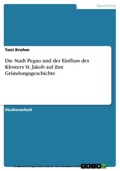 Die Stadt Pegau und der Einfluss des Klosters St. Jakob auf ihre Gründungsgeschichte - Blick ins Buch