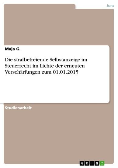Die strafbefreiende Selbstanzeige im Steuerrecht im Lichte der erneuten Verschärfungen zum 01.01.2015 - Blick ins Buch
