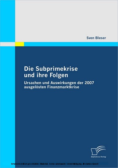 Die Subprimekrise und ihre Folgen. Ursachen und Auswirkungen der 2007 ausgelösten Finanzmarktkrise - Blick ins Buch