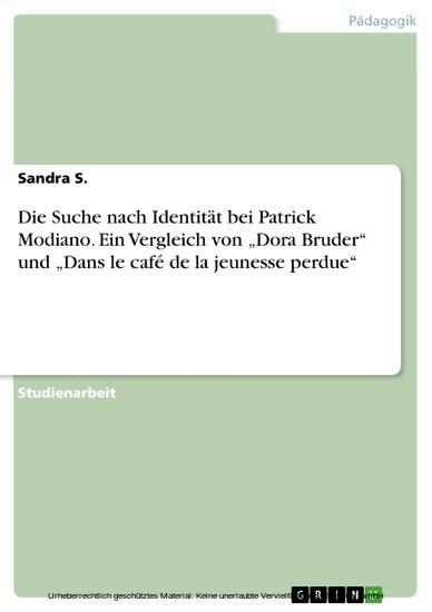 Die Suche nach Identität bei Patrick Modiano. Ein Vergleich von 'Dora Bruder' und 'Dans le café de la jeunesse perdue' - Blick ins Buch