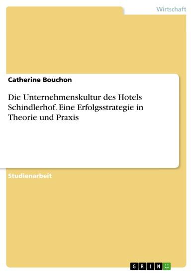 Die Unternehmenskultur des Hotels Schindlerhof. Eine Erfolgsstrategie in Theorie und Praxis - Blick ins Buch