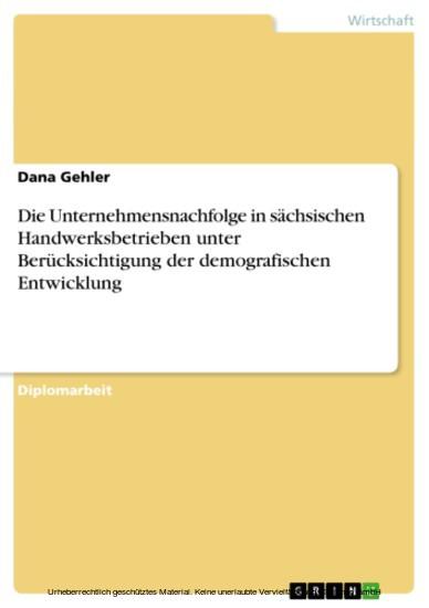 Die Unternehmensnachfolge in sächsischen Handwerksbetrieben unter Berücksichtigung der demografischen Entwicklung - Blick ins Buch