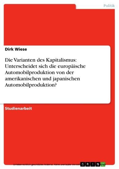 Die Varianten des Kapitalismus: Unterscheidet sich die europäische Automobilproduktion von der amerikanischen und japanischen Automobilproduktion? - Blick ins Buch