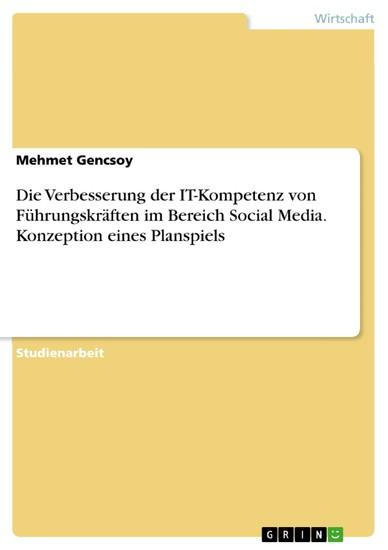 Die Verbesserung der IT-Kompetenz von Führungskräften im Bereich Social Media. Konzeption eines Planspiels - Blick ins Buch