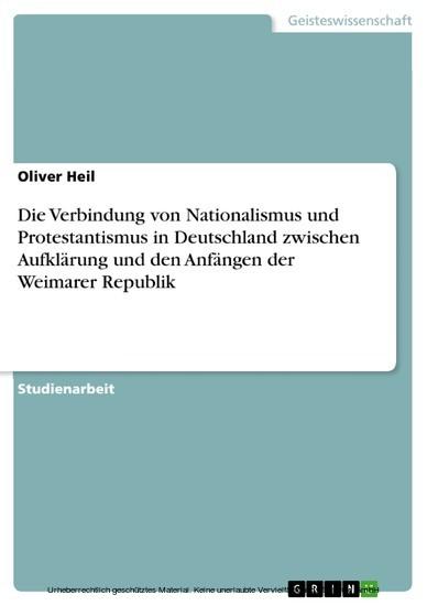 Die Verbindung von Nationalismus und Protestantismus in Deutschland zwischen Aufklärung und den Anfängen der Weimarer Republik - Blick ins Buch