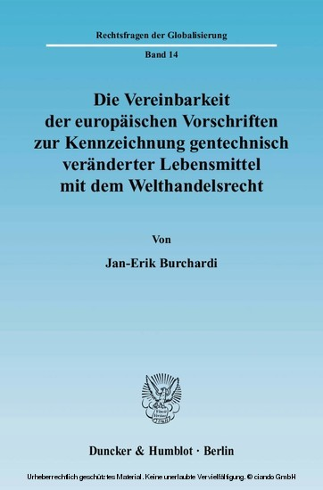 Die Vereinbarkeit der europäischen Vorschriften zur Kennzeichnung gentechnisch veränderter Lebensmittel mit dem Welthandelsrecht. - Blick ins Buch