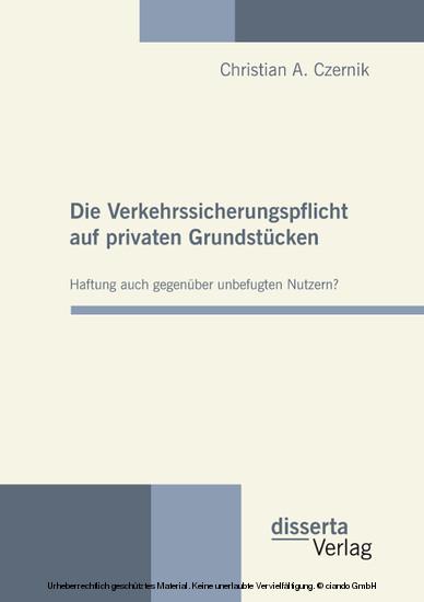 Die Verkehrssicherungspflicht auf privaten Grundstücken - Haftung auch gegenüber unbefugten Nutzern? - Blick ins Buch