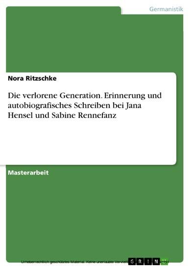 Die verlorene Generation. Erinnerung und autobiografisches Schreiben bei Jana Hensel und Sabine Rennefanz - Blick ins Buch