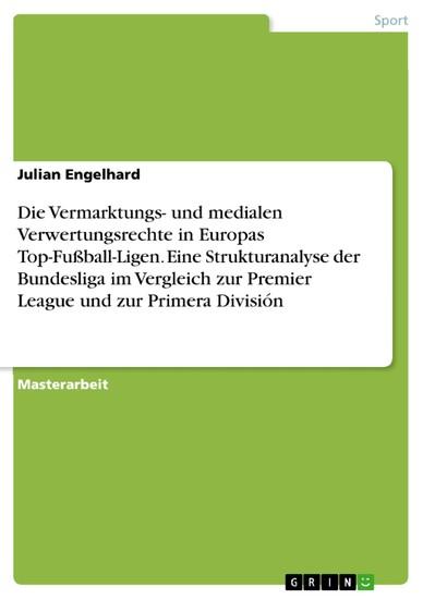 Die Vermarktungs- und medialen Verwertungsrechte in Europas Top-Fußball-Ligen. Eine Strukturanalyse der Bundesliga im Vergleich zur Premier League und zur Primera División - Blick ins Buch