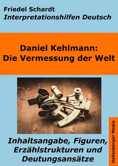 Die Vermessung der Welt - Interpretationshilfen Deutsch. Inhaltsangabe, Figuren, Erzählstrukturen und Deutungsansätze - Blick ins Buch