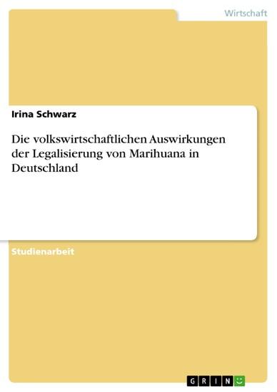 Die volkswirtschaftlichen Auswirkungen der Legalisierung von Marihuana in Deutschland - Blick ins Buch