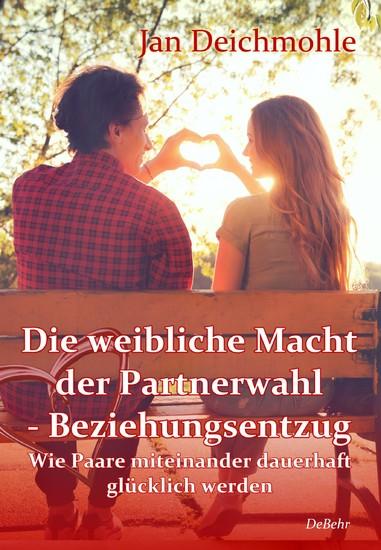Die weibliche Macht der Partnerwahl - Beziehungsentzug - Wie Paare miteinander dauerhaft glücklich werden - Blick ins Buch