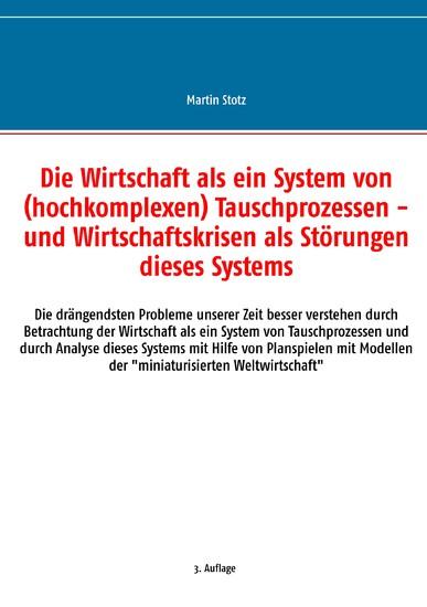 Die Wirtschaft als ein System von (hochkomplexen) Tauschprozessen - und Wirtschaftskrisen als Störungen dieses Systems - Blick ins Buch