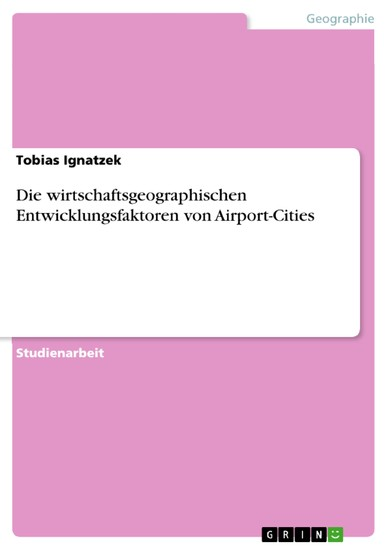 Die wirtschaftsgeographischen Entwicklungsfaktoren von Airport-Cities - Blick ins Buch