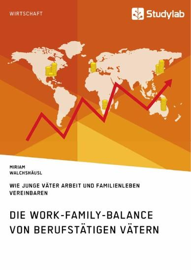 Die Work-Family-Balance von berufstätigen Vätern. Wie junge Väter Arbeit und Familienleben vereinbaren - Blick ins Buch