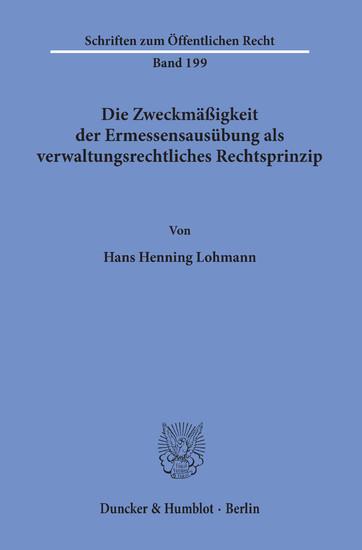 Die Zweckmäßigkeit der Ermessensausübung als verwaltungsrechtliches Rechtsprinzip. - Blick ins Buch