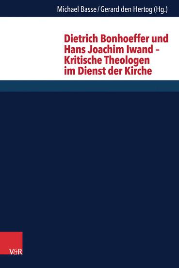 Dietrich Bonhoeffer und Hans Joachim Iwand - Kritische Theologen im Dienst der Kirche - Blick ins Buch