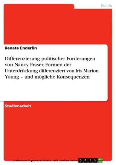 Differenzierung politischer Forderungen von Nancy Fraser, Formen der Unterdrückung differenziert von Iris Marion Young - und mögliche Konsequenzen - Blick ins Buch