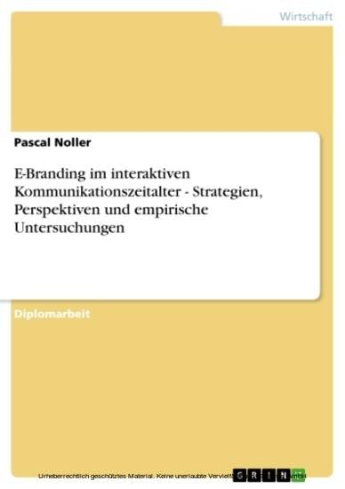 E-Branding im interaktiven Kommunikationszeitalter - Strategien, Perspektiven und empirische Untersuchungen - Blick ins Buch