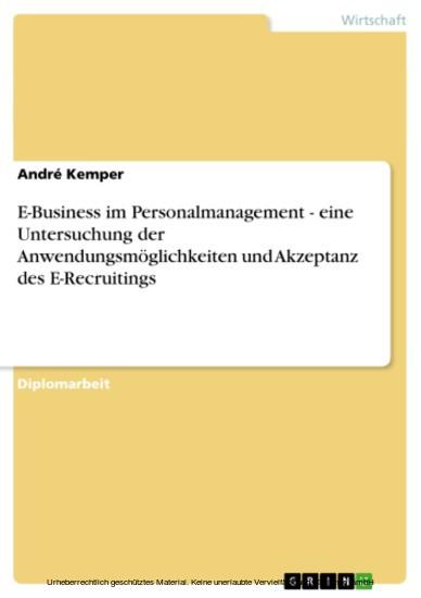 E-Business im Personalmanagement - eine Untersuchung der Anwendungsmöglichkeiten und Akzeptanz des E-Recruitings - Blick ins Buch