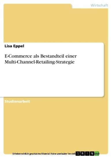 E-Commerce als Bestandteil einer Multi-Channel-Retailing-Strategie - Blick ins Buch
