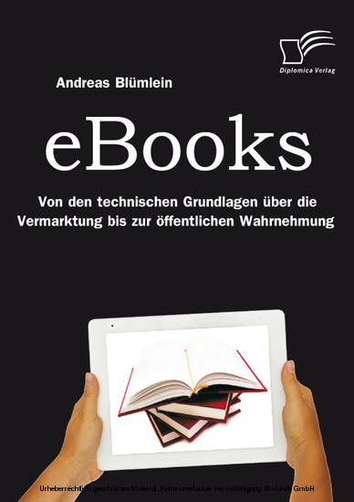 eBooks: Von den technischen Grundlagen über die Vermarktung bis zur öffentlichen Wahrnehmung - Blick ins Buch