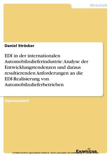 EDI in der internationalen Automobilzulieferindustrie: Analyse der Entwicklungstendenzen und daraus resultierenden Anforderungen an die EDI-Realisierung von Automobilzulieferbetrieben - Blick ins Buch