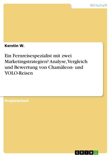 Ein Fernreisespezialist mit zwei Marketingstrategien? Analyse, Vergleich und Bewertung von Chamäleon- und YOLO-Reisen - Blick ins Buch