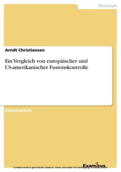 Ein Vergleich von europäischer und US-amerikanischer Fusionskontrolle - Blick ins Buch
