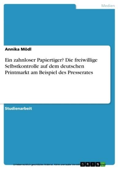 Ein zahnloser Papiertiger? Die freiwillige Selbstkontrolle auf dem deutschen Printmarkt am Beispiel des Presserates - Blick ins Buch