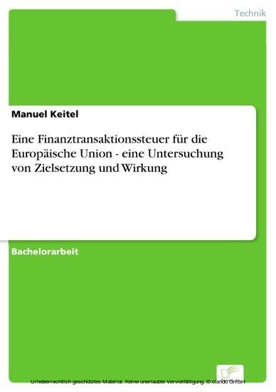 Eine Finanztransaktionssteuer für die Europäische Union - eine Untersuchung von Zielsetzung und Wirkung - Blick ins Buch