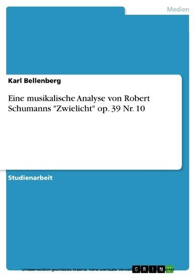 Eine musikalische Analyse von Robert Schumanns 'Zwielicht' op. 39 Nr. 10 - Blick ins Buch