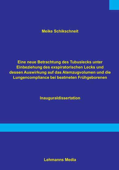 Eine neue Betrachtung des Tubuslecks unter Einbeziehung des exspiratorischen Lecks und dessen Auswirkungen auf das Atemzugvolumen und die Lundencompliance bei beatmeten Frühgeborenen - Blick ins Buch