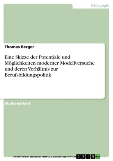 Eine Skizze der Potentiale und Möglichkeiten moderner Modellversuche und deren Verhältnis zur Berufsbildungspolitik - Blick ins Buch