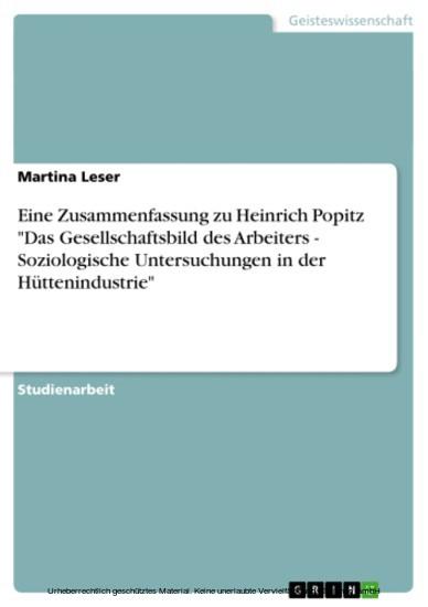 Eine Zusammenfassung zu Heinrich Popitz 'Das Gesellschaftsbild des Arbeiters - Soziologische Untersuchungen in der Hüttenindustrie' - Blick ins Buch