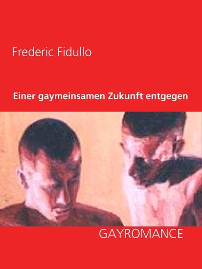 Einer gaymeinsamen Zukunft entgegen - Blick ins Buch